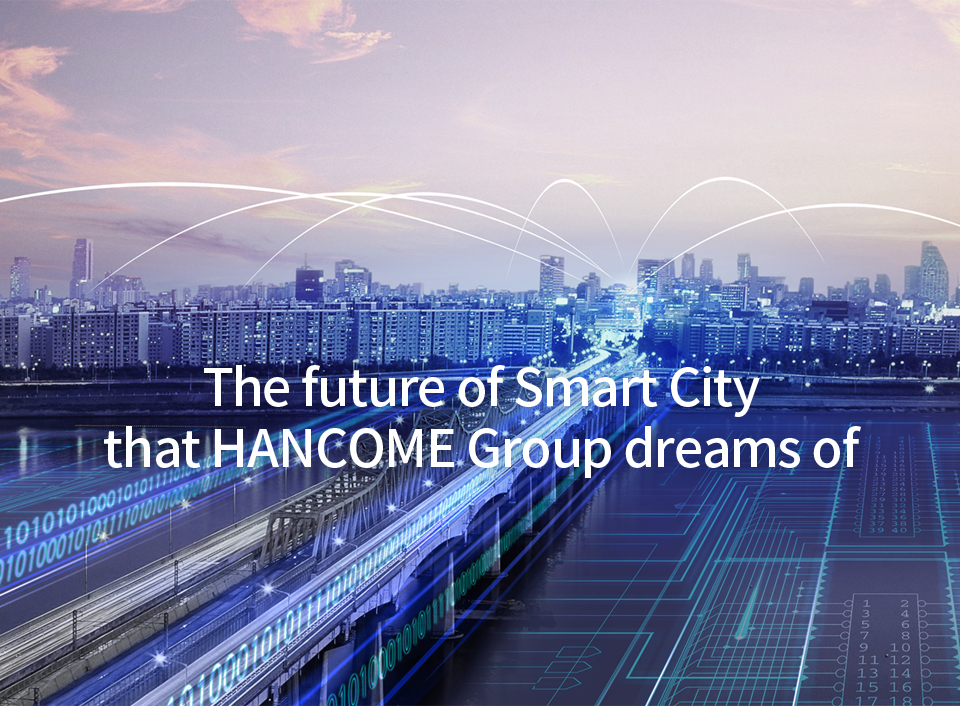 The future of Smart City that HANCOME Group dreams of